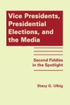 Vice Presidents, Presidential Elections and the Media - Ulbig